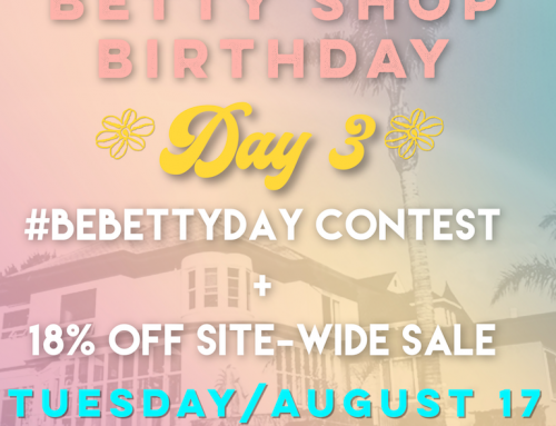Betty Shop Birthday 2021! Day 3: 18% OFF SITE WIDE